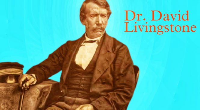 Brief Introduction About David Livingstone