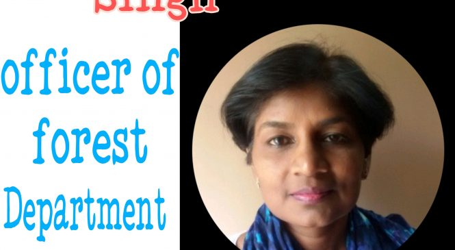 Doctor Sunita Singh: An officer Of The Forest Department.